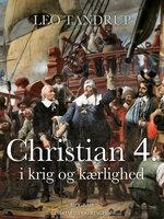 Christian 4. i krig og kærlighed - Leo Tandrup