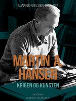 Martin A. Hansen. Krigen og kunsten - Bjarne Nielsen Brovst