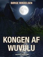 Kongen af Wuvulu - Børge Mikkelsen