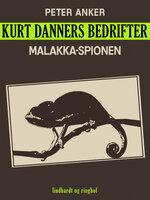 Kurt Danners bedrifter: Malakka-spionen - Peter Anker