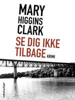 Se dig ikke tilbage - Mary Higgins Clark