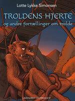 Troldens hjerte og andre fortællinger om trolde - Lotte Lykke Simonsen