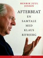 Afterbeat. En samtale med Klaus Rifbjerg - Henrik Juul Jensen