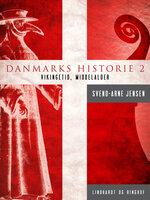 Danmarks historie 2, Vikingetid-Middelalder - Svend-Arne Jensen