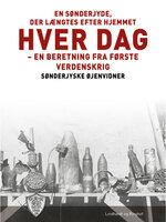 En sønderjyde, der længtes efter hjemmet hver dag - Sønderjyske Øjenvidner