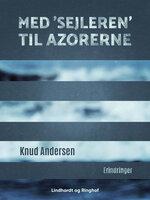 Med 'Sejleren' til Azorerne - Knud Andersen