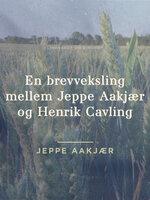 En brevveksling mellem Jeppe Aakjær og Henrik Cavling - Jeppe Aakjær