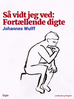 Så vidt jeg ved: Fortællende digte - Johannes Wulff