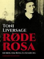 Røde Rosa. En bog om Rosa Luxemburg - Toni Liversage