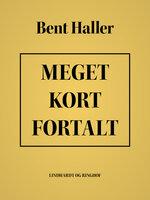 Meget kort fortalt - Bent Haller