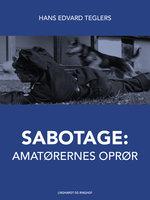 Sabotage. Amatørernes oprør - Hans Edvard Teglers