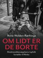Om lidt er de borte – Modstandsbevægelsens topfolk fortæller til Ninka - Anne Wolden-Ræthinge
