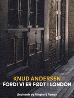 Fordi vi er født i London - Knud Andersen