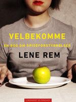Velbekomme. En bog om spiseforstyrrelser - Lene Rem
