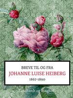 Breve fra og til Johanne Luise Heiberg. 1867-1890 - Johanne Luise Heiberg