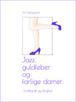 Jazz, guldfeber og farlige damer - Erik Nørgaard