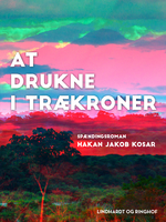 At drukne i trækroner - Hakan Jakob Kosar