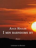I min barndoms by - Aage Hjuler