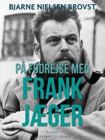 På fodrejse med Frank Jæger - Bjarne Nielsen Brovst