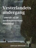 Vesterlandets undergang - omrids af en verdenshistoriens morfologi - Oswald Spengler