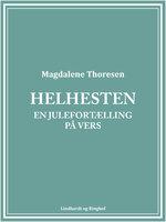 Helhesten. En julefortælling på vers - Magdalene Thoresen