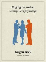 Mig og de andre: Samspillets psykologi - Jørgen Beck