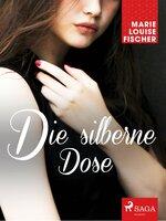 Die silberne Dose - Marie Louise Fischer