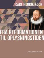 Fra reformationen til oplysningstiden - Carl Henrik Koch