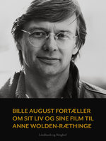 Bille August fortæller om sit liv og sine film til Anne Wolden-Ræthinge - Anne Wolden-Ræthinge
