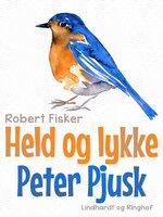 Held og lykke Peter Pjusk - Robert Fisker