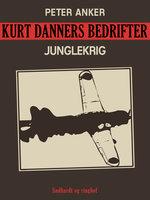 Kurt Danners bedrifter: Junglekrig - Peter Anker