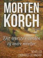 Det største i verden og andre noveller - Morten Korch