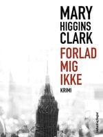 Forlad mig ikke - Mary Higgins Clark
