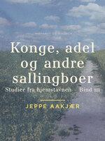 Konge, adel og andre sallingboer: Studier fra hjemstavnen - Jeppe Aakjær