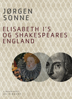Elisabeth I s og Shakespeares England - Jørgen Sonne