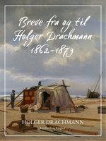 Breve fra og til Holger Drachmann: 1862-1879 - Holger Drachmann