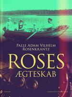Roses ægteskab - Palle Adam Vilhelm Rosenkrantz