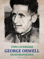 George Orwell. En introduktion - Toni Liversage
