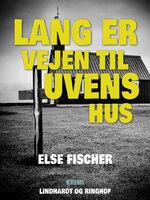 Lang er vejen til uvens hus - Else Fischer
