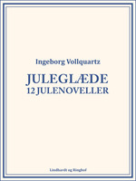 Juleglæde: 12 julenoveller - Ingeborg Vollquartz