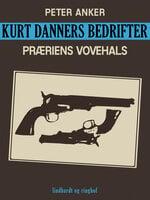 Kurt Danners bedrifter: Præriens vovehals - Peter Anker