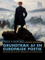 Grundtræk af en europæisk poetik. Religion og æstetik i romantik og modernisme - Niels V. Kofoed