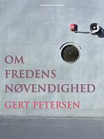 Om fredens nødvendighed - Gert Petersen