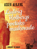 Ludvig Holbergs poetiske maskerade - Asger Albjerg