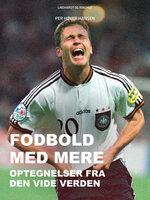 Fodbold med mere: Optegnelser fra den vide verden - Per Høyer Hansen