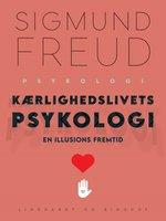 Kærlighedslivets psykologi. En illusions fremtid - Sigmund Freud