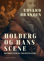 Holberg og hans scene. Opførelser og fremstillere - Edvard Brandes