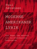 Moderne amerikansk lyrik. Bind 2. Fra Edgar Lee Masters til halvfjerdsernes begyndelse - Poul Sørensen