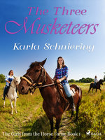 The Girls from the Horse Farm 1 - The Three Musketeers - Karla Schniering