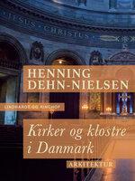 Kirker og klostre i Danmark - Henning Dehn-Nielsen